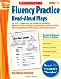 Fluency Practice Read-Aloud Plays: Grades 1–2: 15 Short, Leveled Fiction and Nonfiction Plays With Research-Based Strategies to Help Students Build ... and Comprehension (Best Practices in Action)