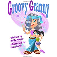 Groovy Granny: Funny Rhyming Picture Book for ages 3-8 (Funny Grandparents Series (Beginner and Early Readers))