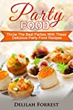 Party Food: Present Delicious Party Food For Your Dinner Parties Or Family Gatherings, Serve Incredible Finger Foods and Mini Hors D'oeuvres, Tasty Canapes, Find The Best Food For Your Party!