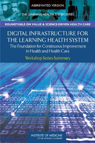 Digital Infrastructure for the Learning Health System: The Foundation for Continuous Improvement in Health and Health Care: Workshop Series Summary (Learning Health System: Workshop Series Summary)