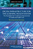 img - for Digital Infrastructure for the Learning Health System: The Foundation for Continuous Improvement in Health and Health Care: Workshop Series Summary (Learning Health System: Workshop Series Summary) book / textbook / text book