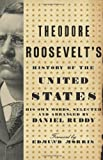 Theodore Roosevelt's History of the United States, Theodore Roosevelt and Daniel Ruddy, 0061834327