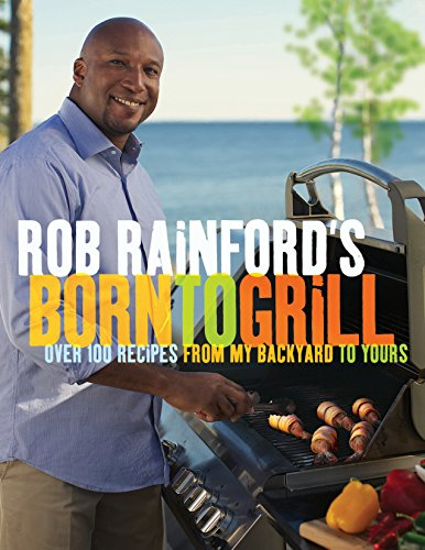 Recipes Prime Rib (Rob Rainford's Born to Grill: Over 100 Recipes from My Backyard to Yours)