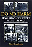 Do No Harm: How Aid Can Support Peace - Or War