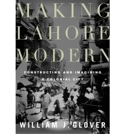 [ Making Lahore Modern: Constructing and Imagining a Colonial City ] By Glover, William J. ( Author ) [ 2008 ) [ Paperback ] (Making Lahore Modern compare prices)