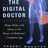 Image de The Digital Doctor: Hope, Hype, and Harm at the Dawn of Medicine's Computer Age