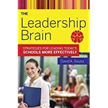 The Leadership Brain: Strategies for Leading Today's Schools More Effectively