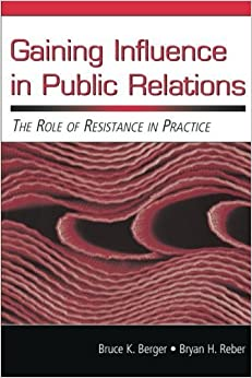 Gaining Influence in Public Relations: The Role of Resistance in Practice (Routledge Communication Series) by Bruce K. Berger (2005-12-24)