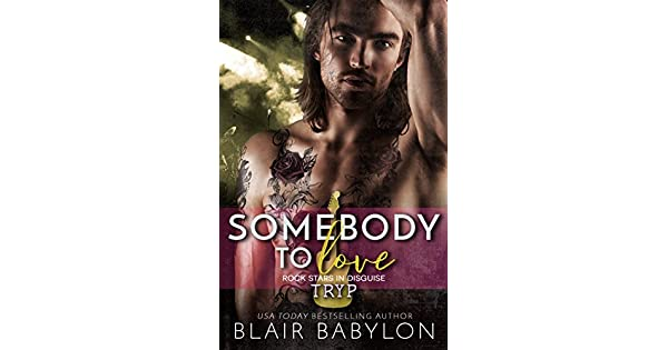 Amazon.com: Somebody to Love: Rock Stars in Disguise: Tryp eBook: Babylon,  Blair: Kindle Store