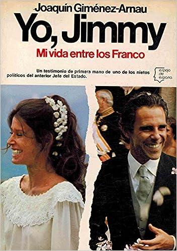 Yo, jimmy. mi vida entre los Franco Espejo de España : Serie Biograf¸as y memorias: Amazon.es: Giménez-Arnau, Joaquín: Libros