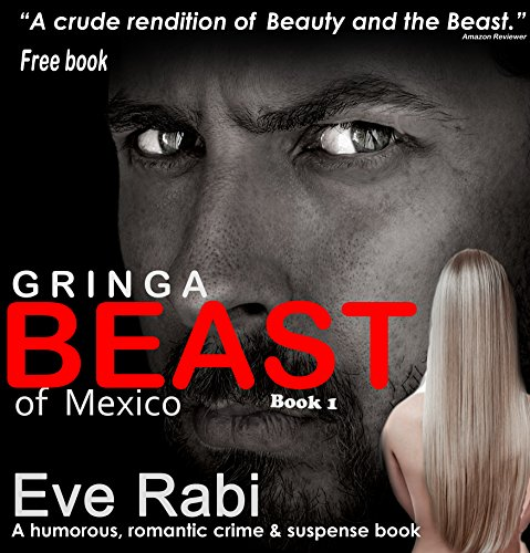 Gringa - Beast of Mexico - A sassy college student collides with a dangerous drug lord. Sparks fly, fist too.: A romantic suspense, romantic crime, crime ... (Book 1 in the series) (English Edition)