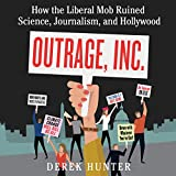 Outrage, Inc.: How the Liberal Mob Ruined Science, Journalism, and Hollywood Pdf Epub Mobi