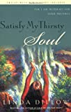 Satisfy My Thirsty Soul, Linda Dillow, 1576833909