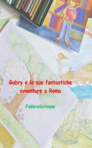 Download Gabry e le sue fantastiche avventure a Roma: …è un dono di Andrea Maroni e Alessio (Italian Edition) pdf