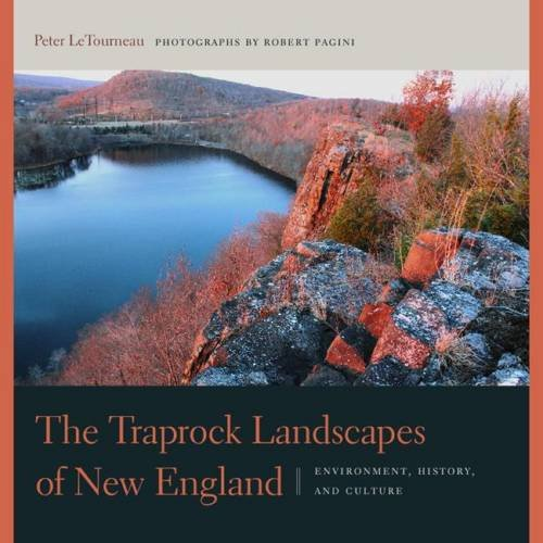 The Traprock Landscapes Of New England Environment History And Culture The Driftless Connecticut Series Garnet Books Letourneau Peter M Pagini Robert 9780819576828 Amazon Com Books