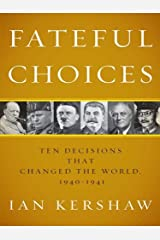 Fateful Choices: Ten Decisions That Changed the World, 1940-1941 (English Edition) eBook Kindle