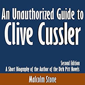 An Unauthorized Guide to Clive Cussler: A Short Biography of the Author of the Dirk Pitt Novels Audiobook