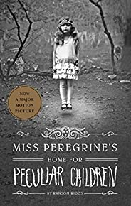 Miss Peregrine's Home for Peculiar Children (Miss Peregrine's Peculiar C