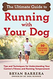 The Ultimate Guide to Running with Your Dog: Tips and Techniques for Understanding Your Canine's Fitness a