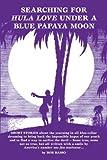 Searching for Hula Love under a Blue Papaya Moon, Bob Basso, 0595335578