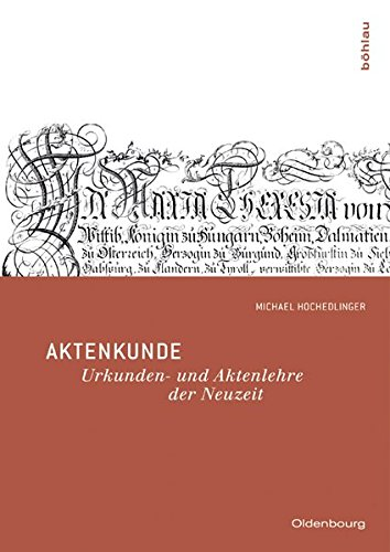 Aktenkunde: Urkunden- und Aktenlehre der Neuzeit . (Oldenbourg Historische Hilfswissenschaften)
