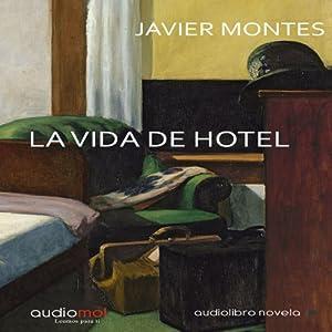 La vida de hotel [Hotel Life] Audiobook