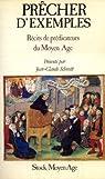 Prêcher d'exemples : Récits de prédicateurs du Moyen âge par Schmitt