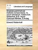 Graecae Grammaticae Institutio Compendiaria in Usum Scholarum Autore Edv Wettenhal, D D Nuper Episcopo Kilmore, and Ardag, Edward Wettenhall, 1170873294