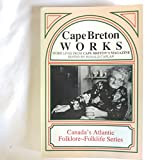 img - for Cape Breton works: More lives from Cape Breton's magazine (Canada's Atlantic folklore-folklife series) book / textbook / text book