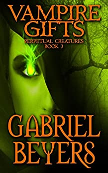 Vampire Gifts (Perpetual Creatures Book 3) by [Beyers, Gabriel]