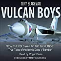 Vulcan Boys: From the Cold War to the Falklands: True Tales of the Iconic Delta V Bomber Audiobook by Tony Blackman Narrated by Roger Davis
