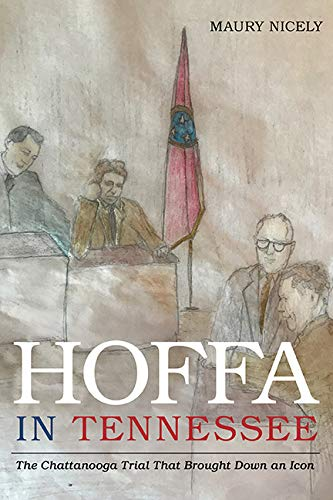 Hoffa in Tennessee: The Chattanooga Trial That Brought Down an Icon