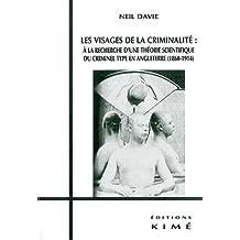 Visages de la criminalité: à la recherche d'une théorie scientifique du criminel: 1860-1914