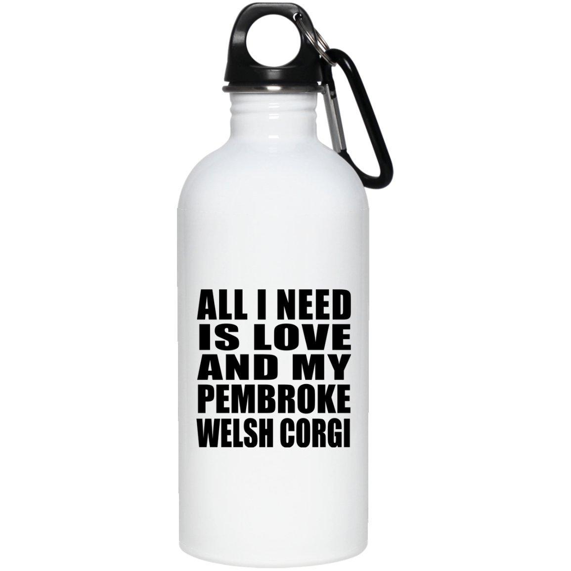 all I Need Is Love And My Pembroke Welsh Corgi - Water Bottle Borraccia Acciaio Inossidabile Termico - Regalo per Compleanno Anniversario Festa della Mamma del papà Pasqua