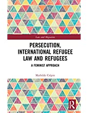 Persecution, International Refugee Law and Refugees: A Feminist Approach