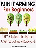 mini farming mini farming for beginners diy guide to build a self sustainable backyard backyard farming homesteading backyard chickens handbook backyard gardening mini farming