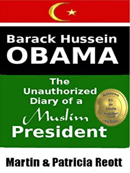 Barack Hussein Obama, The Unauthorized Diary of a Muslim President (Revealed Conspiracies Book 1) by [Reott, Martin, Reott, Patricia]
