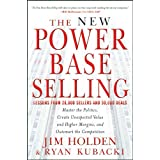 The New Power Base Selling: Master The Politics, Create Unexpected Value and Higher Margins, and Outsmart the Competition (En