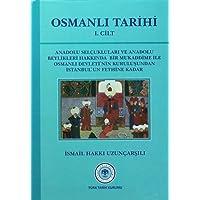 Osmanlı Tarihi - 1. Cilt: Anadolu Selçukluları ve Anadolu Beylikleri Hakkında Bir Mukaddime İle Osmanlı Devleti'nin Kuruluşundan İstanbul'un Fethine Kadar