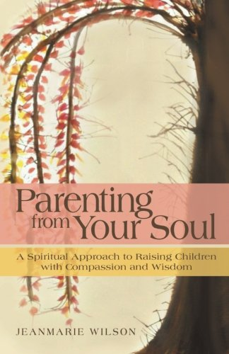 Parenting From Your Soul: A Spiritual Approach to Raising Children with Compassion and Wisdom PDF Text fb2 ebook