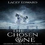 The Chosen One: Shadow Grove Series Prequel   Lacey Edward