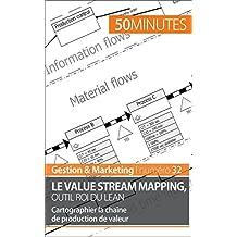 Le Value Stream Mapping, outil roi du Lean: Cartographier la chaîne de production de valeur (Gestion & Marketing t. 32) (French Edition)