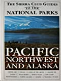 The Sierra Club Guide to the Pacific Northwest and Alaska, Sierra Club Guides Staff, 0394735544