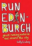 Run Edinburgh: Great Running Routes in and Around the City