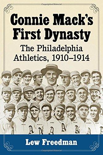 Connie Mack's First Dynasty: The Philadelphia Athletics, 1910-1914 PDF