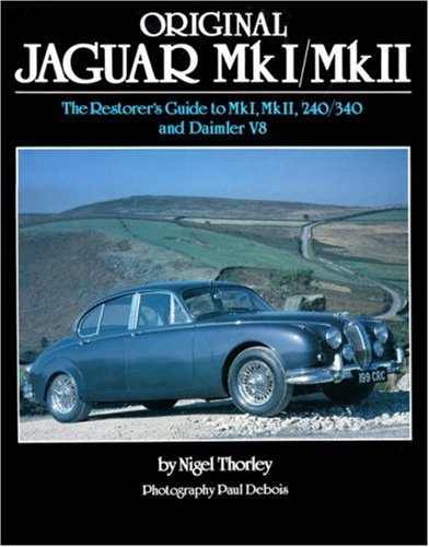 Original Jaguar MkI/MkII: The Restorer's Guide to MkI, MkII, 240/340 and Daimler V8 (Original Series) ()