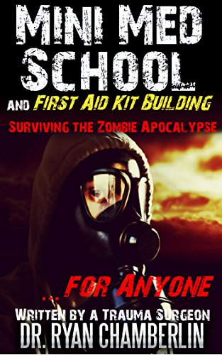 Surviving the Zombie Apocalypse: First Aid Kit Building and Mini Med School for Preppers (The Prepper Pages) by [Chamberlin, Dr. Ryan]