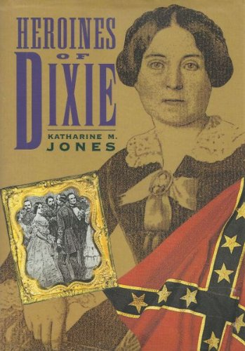 Heroines of Dixie: Confederate Women Tell Their Story of the War