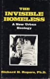 The Invisible Homeless : A New Urban Ecology, Ropers, Richard H., 0898854067