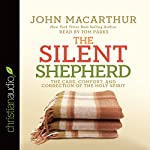 The Silent Shepherd: The Care, Comfort, and Correction of the Holy Spirit   John MacArthur